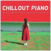 Chillout Piano: Relaxing Music for Ballads, Zen, Chill, Sleep, Love, Instrumental, Easy, Calm, Soft, Beautiful Day von Various Artists