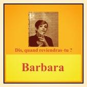 Dis, quand reviendras-tu ? de Barbara