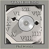 Timeless by Phil Woods