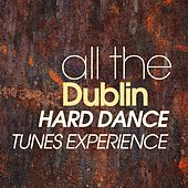 All The Dublin Hard Dance Tunes Experience de Various Artists