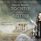 Glutnacht - Tochter-der-Götter-Trilogie 1 (Ungekürzt) von Amanda Bouchet