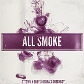 All Smoke by T-Town