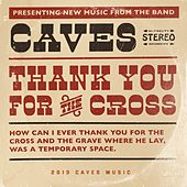 Thank You for the Cross by Caves