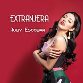 Extranjera by Ruby Escobar