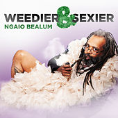 Weedier & Sexier by Ngaio Bealum