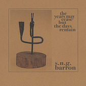 The Years May Cease But The Days Remain by SNG Barron