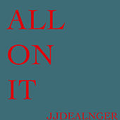 All On It by JJ Dealnger