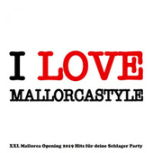 I love Mallorcastyle (XXL Mallorca Opening 2019 Hits für deine Schlager Party) by Various Artists
