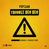 Trouble Deh Deh - Single by Popcaan