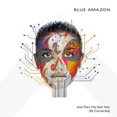 And Then the Rain Falls (Re Connected) by Blue Amazon