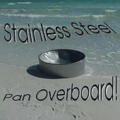 Pan Overboard! von Stainless Steel