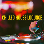 Chilled House Loounge by Various Artists