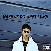 Wake Up Do What I Like von M-xce