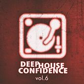 Deep House Confidence, Vol. 6 by Various Artists