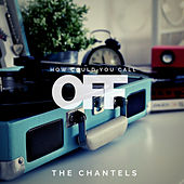 How could you call it Off de The Chantels