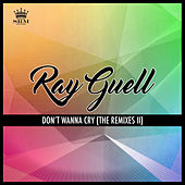 Don't Wanna Cry (The Remixes II) de Ray Guell