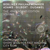 The John Adams Edition, Vol. 1: Harmonielehre, Short Ride in a Fast Machine & City Noir von Berliner Philharmoniker