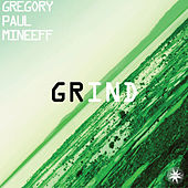 Grind by Gregory Paul Mineeff