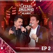 Cezar & Paulinho: 40 Anos, Ep. 2 (Ao Vivo) de Cezar & Paulinho