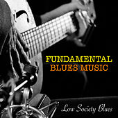 Low Society Blues Fundamental Blues Music von Various Artists