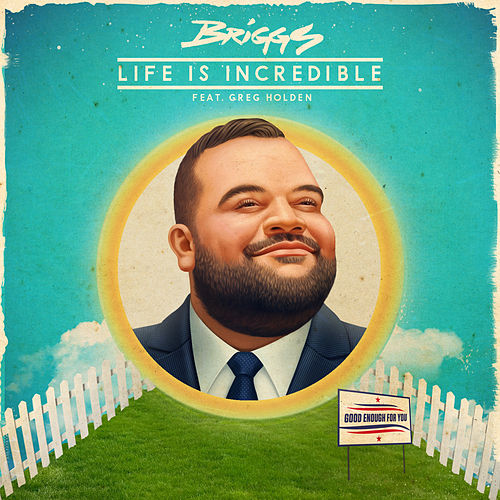 Life Is Incredible by The Briggs
