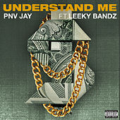 Understand Me (feat. Leeky Bandz) by PNV Jay