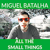 All the Small Things by Miguel Batalha