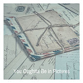 You Oughtta Be in Pictures by Various Artists