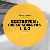 Beethoven : Cello Sonatas 1, 2, 3 de Pablo Casals