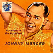 Accentuate the Positive by Johnny Mercer