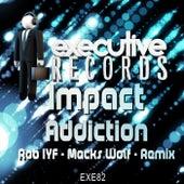 Addiction (Rob IYF & Macks Wolf Remix) by Impact