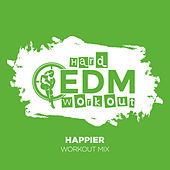 Happier by Hard EDM Workout