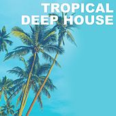Tropical Deep House by Various Artists