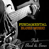 Flesh, Blood & Bones Fundamental Blues Music de Various Artists