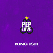 King Ish by Pep Love