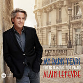 My Paris Years - French Music for Piano von Alain Lefèvre