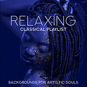 Relaxing Classical Playlist: Backgrounds for Artistic Souls de Various Artists