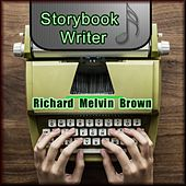 Storybook Writer by Richard Melvin Brown
