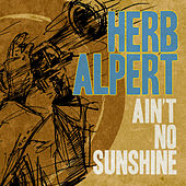 Ain't No Sunshine by Herb Alpert
