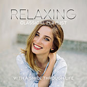 Relaxing Classical Playlist: With a Smile Through Life von Various Artists