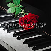 Honestly, I Love You: Soft Piano Background, Romantic Moments by Piano Jazz Background Music Masters