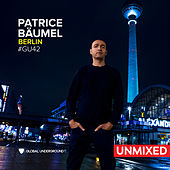 Global Underground #42: Patrice Bäumel - Berlin/Unmixed by Various Artists