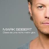 Dass es uns nicht mehr gibt von Mark Seibert