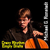 Crazy Rhythm / Empty Drafts von Michael G. Ronstadt