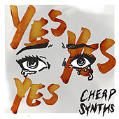 Yes Yes Yes by Cheap Synths