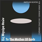 To The Mother Of Gods by Anatolian Weapons