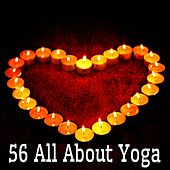 56 All About Yoga von Lullabies for Deep Meditation