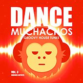 Dance Muchachos (Groovy House Tunes), Vol. 3 by Various Artists