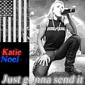 Just Gonna Send It by Katie Noel