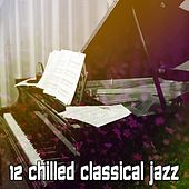 12 Chilled Classical Jazz by Bar Lounge